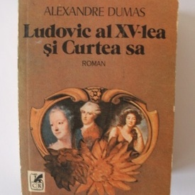 Alexandre Dumas - Ludovic al XV-lea si Curtea sa