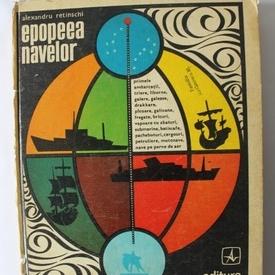 Alexandru Retinschi - Epopeea navelor (editie hardcover, contine numeroase ilustratii)