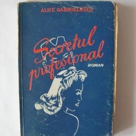 Alice Gabrielescu - Secretul profesional (editie interbelica)