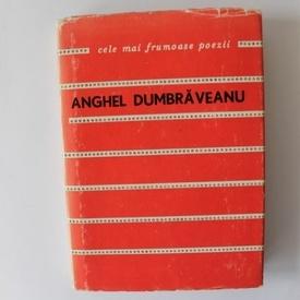 Anghel Dumbraveanu - Poeme. Cele mai frumoase poezii (editie hardcover)