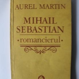 Aurel Martin - Mihail Sebastian romancierul. Consideratii aproximante