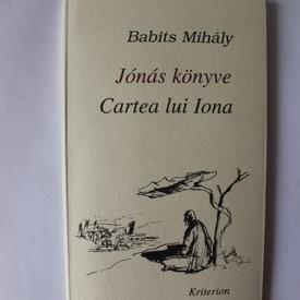 Babits Mihaly - Jonas konyve / Cartea lui Iona (editie bilingva, romano-maghiara)