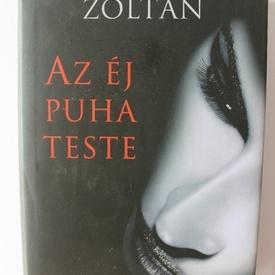 Boszormenyi Zoltan - Az ej puha teste (editie hardcover)