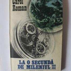 Carol Roman - La o secunda de mileniul III