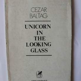 Cezar Baltag - Unicorn in the looking glass