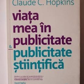 Claude C. Hopkins - Viata mea in publicitate & publicitate stiintifica