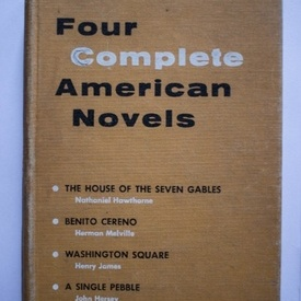 Colectiv autori - Four complete American Novels (Nathaniel Hawthorne - The House of the Seven Gables, Herman Melville - Benito Cereno, Henry James - Washington Square, John Hersey - A Single Pebble) (editie hardcover)