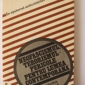 Colectiv autori - Neofascismul, terorismul - pericole pentru lumea contemporana