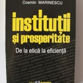 Cosmin Marinescu - Institutii si prosperitate. De la etica la eficienta