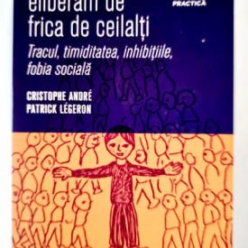 Cristophe Andre, Patrick Legeron - Cum sa ne eliberam de frica de ceilalti. Tracul, timiditatea, inhibitiile, fobia sociala