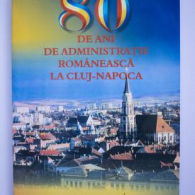 Dan Brudascu (coord.) - 80 de ani de administratie romaneasca la Cluj-Napoca