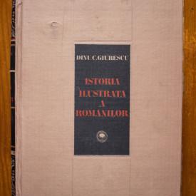 Dinu C. Giurescu - Istoria ilustrata a romanilor (editie hardcover)