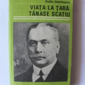Duiliu Zamfirescu - Viata la tara. Tanase Scatiu