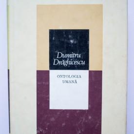 Dumitru Draghicescu - Ontologia umana (editie hardcover)