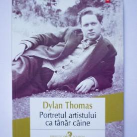 Dylan Thomas - Portretul artistului ca tanar caine