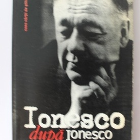 Eugene Ionesco - Apres Ionesco / Dupa Ionesco - antologie (editie bilingva, romano-franceza)