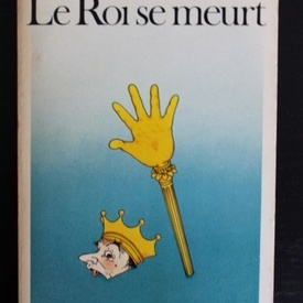 Eugene Ionesco - Le roi se mort (editie in limba franceza)