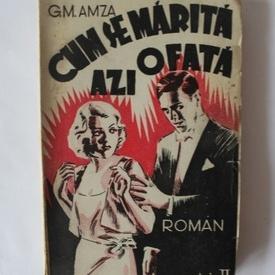 G.M. Amza - Cum se marita azi o fata (editie interbelica)