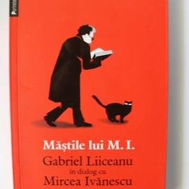 Gabriel Liiceanu - Mastile lui M.I. Gabriel Liiceanu in dialog cu Mircea Ivanescu (cu autograf)