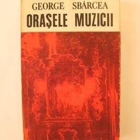 George Sbarcea - Orasele muzicii