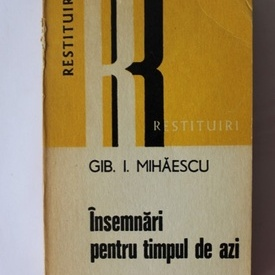 Gib. I. Mihaescu - Insemnari pentru timpul de azi