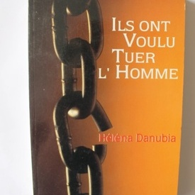 Helena Danubia - Ils ont voulu tuerre l`Homme