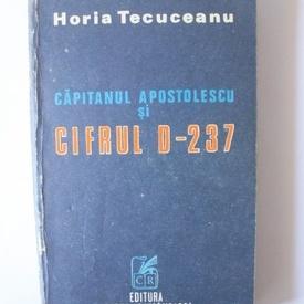 Horia Tecuceanu - Capitanul Apostolescu si cifrul D-237