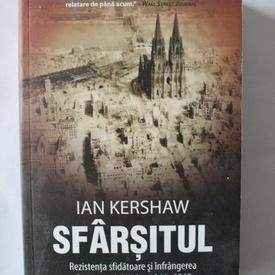 Ian Kershaw - Sfarsitul. Rezistenta sfidatoare si infrangerea Germaniei lui Hitler, 1944-1945