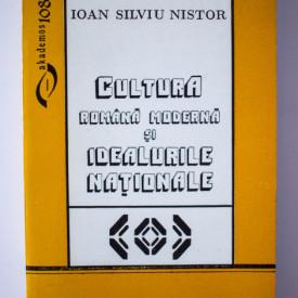 Ioan Silviu Nistor - Cultura romana moderna si idealurile nationale. Nazuinte, momente, accente, impliniri