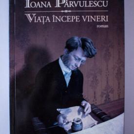 Ioana Parvulescu - Viata incepe vineri