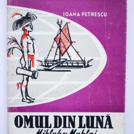 Ioana Petrescu - Omul din luna. Mikluho Maklai