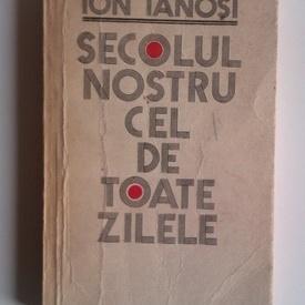 Ion Ianosi - Secolul nostru cel de toate zilele