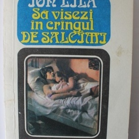 Ion Lila - Sa visezi in crangul de salcami