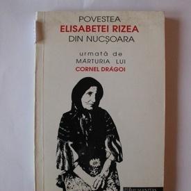 Irina Nicolau, Theodor Nitu - Povestea Elisabetei Rizea din Nucsoara urmata de marturia lui Cornel Dragoi