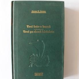 Jerome K. Jerome - Trei intr-o barca. Trei pe doua biciclete (editie hardcover)