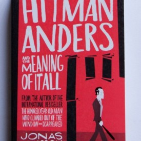 Jonas Jonasson - Hitman Anders and the Meaning of it All