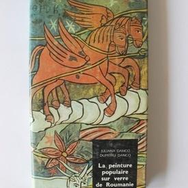 Juliana Danco, Dumitru Danco - La peinture populaire sur verre de Roumanie (editie hardcover, in limba franceza)