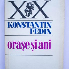 Konstantin Fedin - Orase si ani