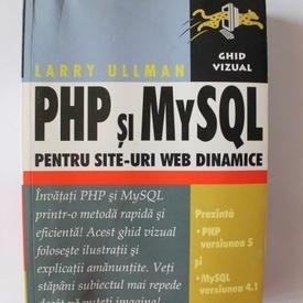 Larry Ullman - PHP si MySQL pentru site-uri dinamice (ghid vizual)