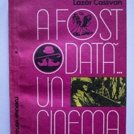 Lazar Cassvan - A fost odata... un cinema