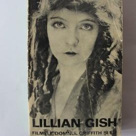 Lillian Gish - Filmele, domnul Griffith si eu