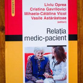 Liviu Oprea, Cristina Gavrilovici, Mihaela-Catalina Vicol, Vasile Astarastoae (ed.) - Relatia medic-pacient (editie hardcover)
