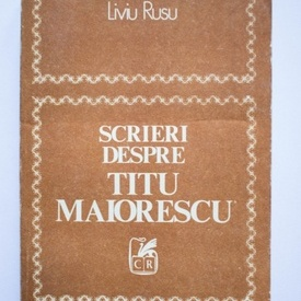 Liviu Rusu - Scrieri despre Titu Maiorescu