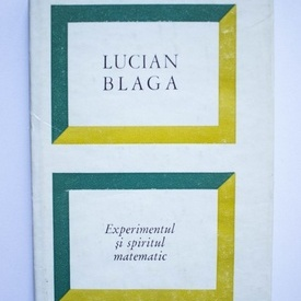 Lucian Blaga - Experimentul si spiritul matematic (editie hardcover)