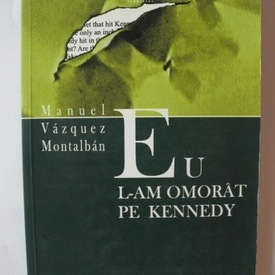 Manuel Vazquez Montalban - Eu l-am omorat pe Kennedy