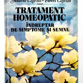 Maria Chirila, Pavel Chirila - Tratament homeopatic. Indreptar de simptome si semne (editie hardcover)
