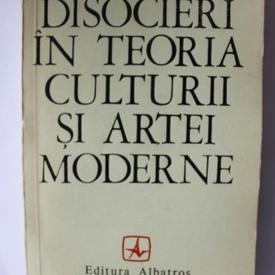 Marian Vasile - Disocieri in teoria culturii si artei moderne
