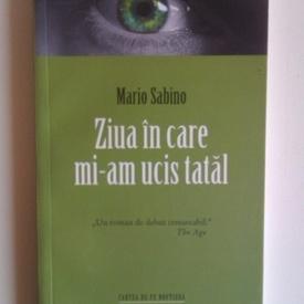 Mario Sabino - Ziua in care mi-am ucis tatal