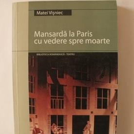 Matei Visniec - Mansarda la Paris cu vedere spre moarte (cu autograf)