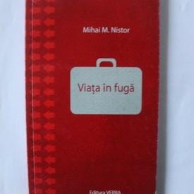 Mihai M. Nistor - Viata in fuga